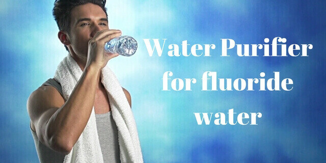 water purifier to remove fluoride